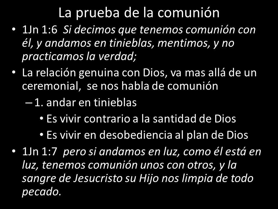 La prueba de la comunión 1Jn 1:6 Si decimos que tenemos comunión con él, y andamos en tinieblas, mentimos, y no practicamos la verdad; La relación gen