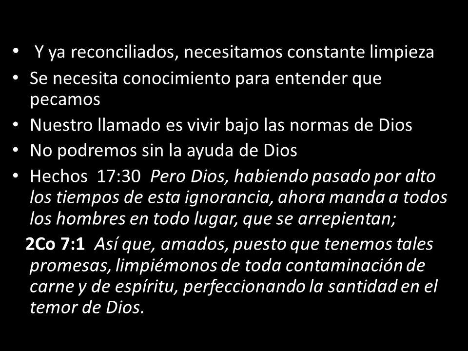 Y ya reconciliados, necesitamos constante limpieza Se necesita conocimiento para entender que pecamos Nuestro llamado es vivir bajo las normas de Dios