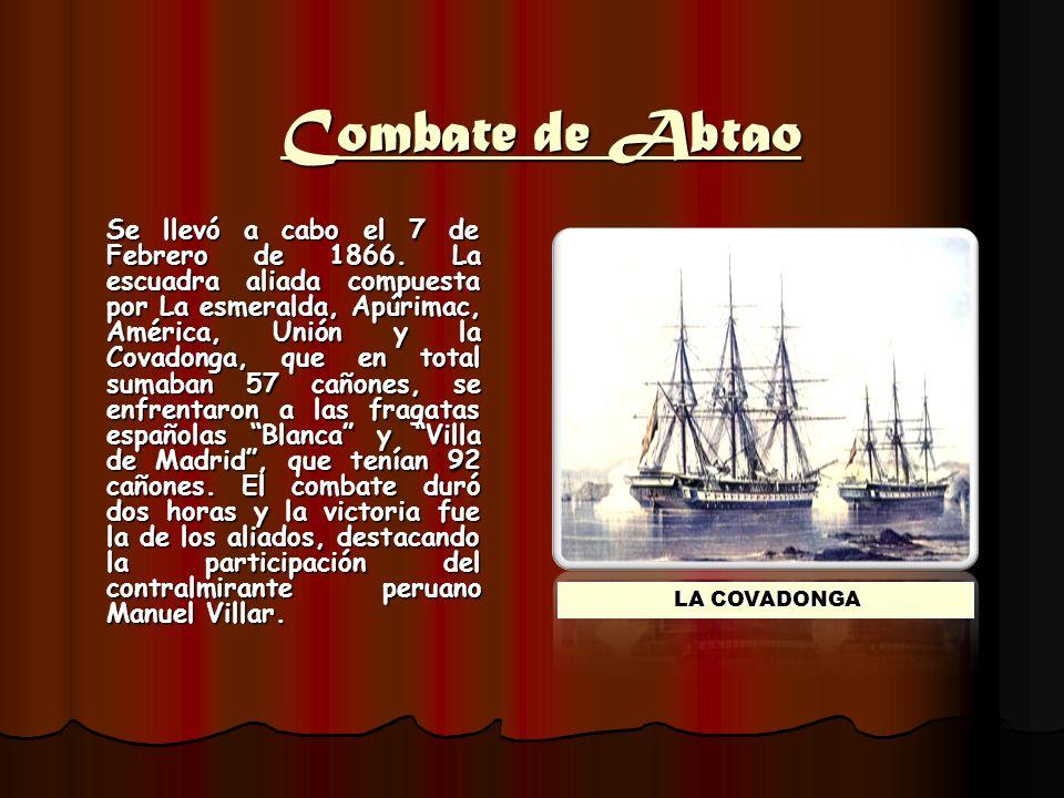 Combate de Abtao Se llevó a cabo el 7 de Febrero de 1866. La escuadra aliada compuesta por La esmeralda, Apúrimac, América, Unión y la Covadonga, que