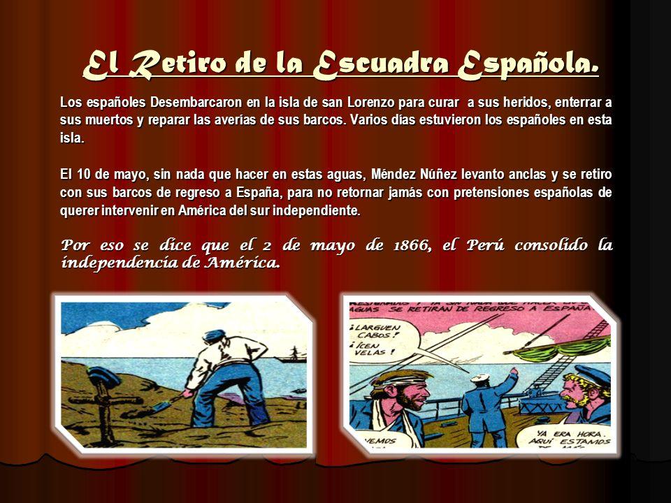El Retiro de la Escuadra Española. Los españoles Desembarcaron en la isla de san Lorenzo para curar a sus heridos, enterrar a sus muertos y reparar la