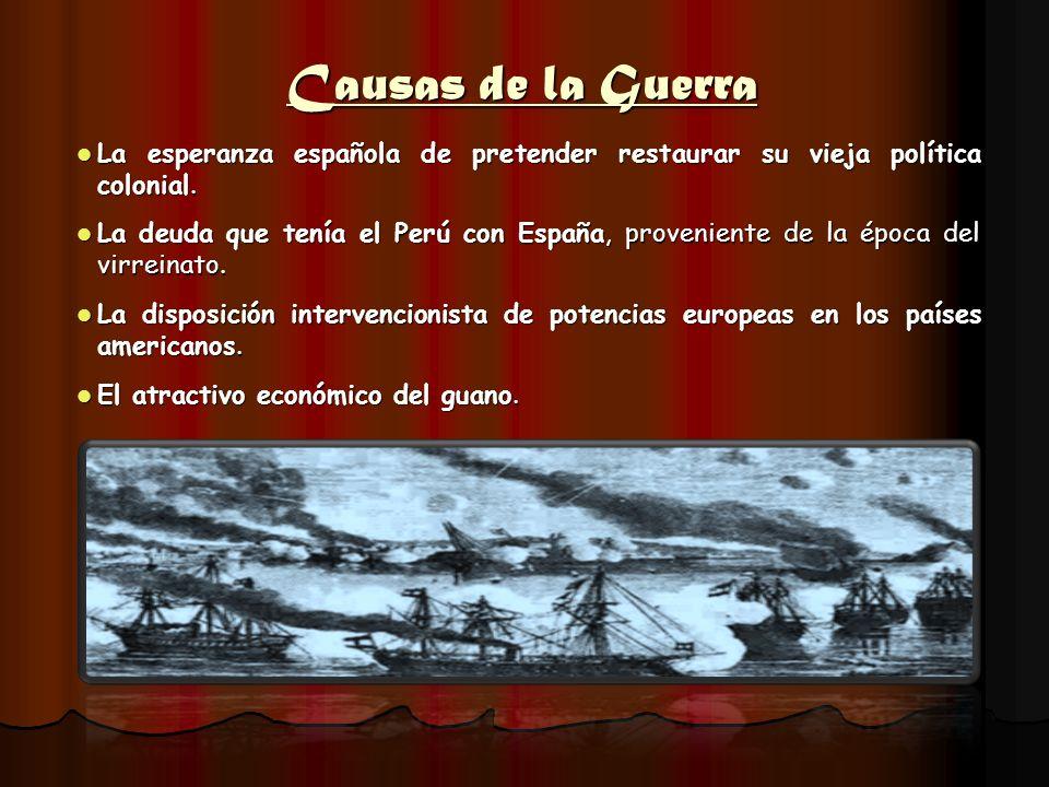 Causas de la Guerra La esperanza española de pretender restaurar su vieja política colonial. La esperanza española de pretender restaurar su vieja pol