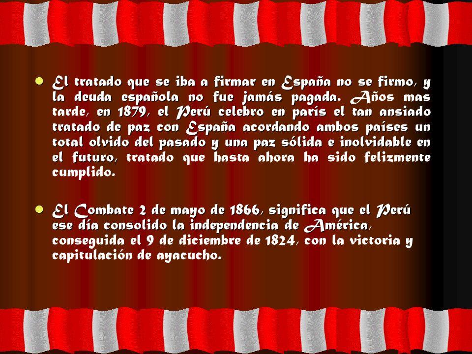 El tratado que se iba a firmar en España no se firmo, y la deuda española no fue jamás pagada en 1879, el Perú celebro en parís el tan ansiado tratado