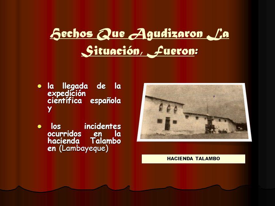 Pretexto de la Guerra Luego del incidente en la Hacienda Talambo, un funcionario español, Eusebio Salazar y Mazarredo, pretendió ser recibido por el gobierno peruano como Comisario Regio de la Reina Isabel II en el Perú.