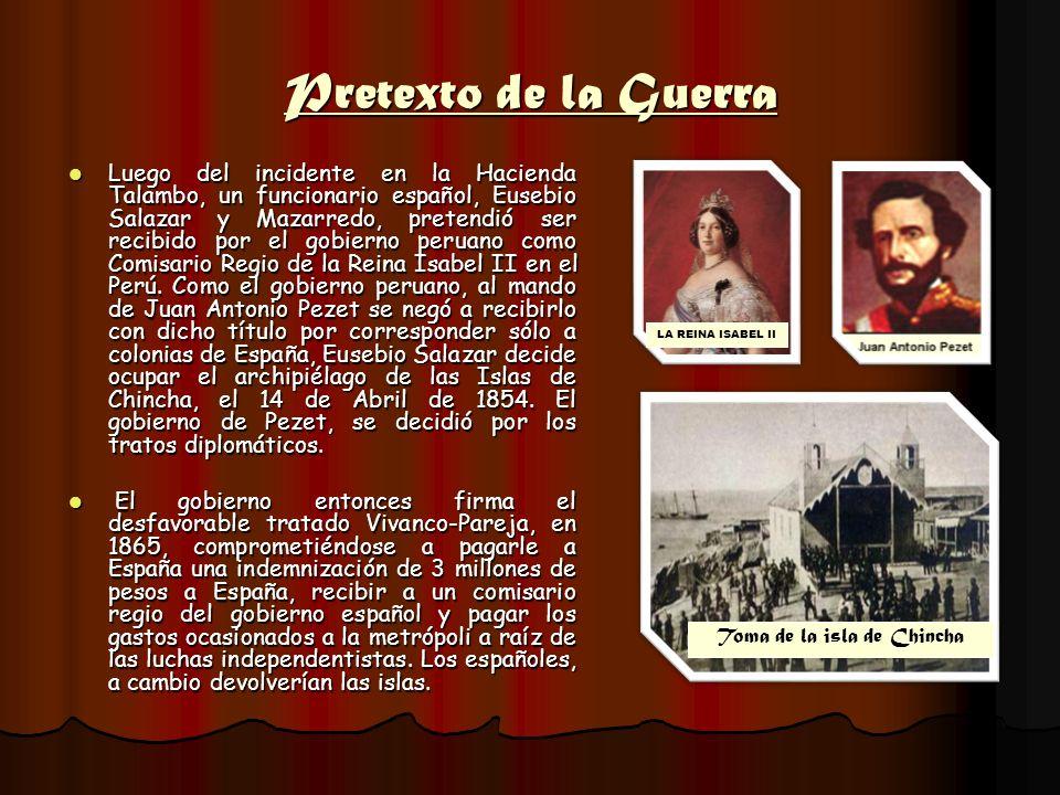 Pretexto de la Guerra Luego del incidente en la Hacienda Talambo, un funcionario español, Eusebio Salazar y Mazarredo, pretendió ser recibido por el g