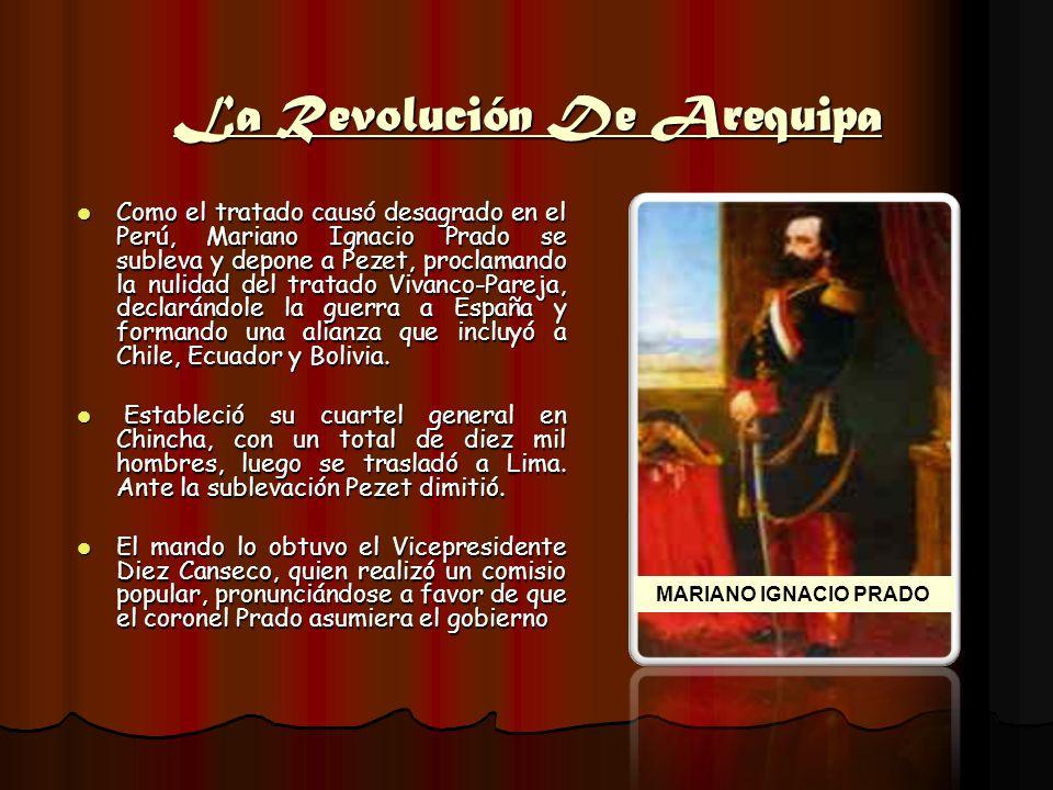 La Revolución De Arequipa Como el tratado causó desagrado en el Perú, Mariano Ignacio Prado se subleva y depone a Pezet, proclamando la nulidad del tr