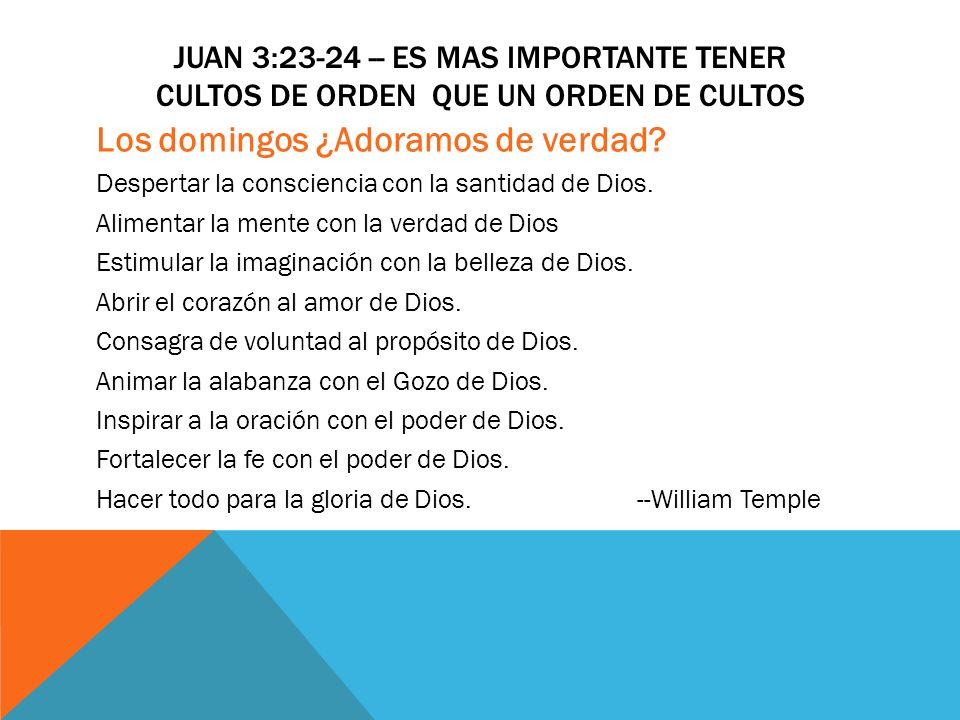JUAN 3:23-24 -- ES MAS IMPORTANTE TENER CULTOS DE ORDEN QUE UN ORDEN DE CULTOS Los domingos ¿Adoramos de verdad? Despertar la consciencia con la santi