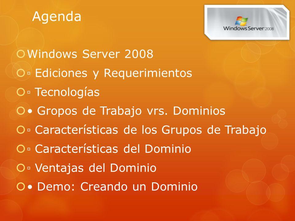 Agenda Windows Server 2008 Ediciones y Requerimientos Tecnologías Gropos de Trabajo vrs. Dominios Características de los Grupos de Trabajo Característ