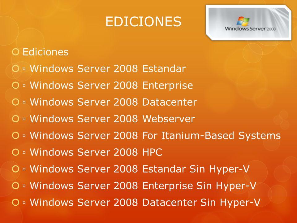 EDICIONES Ediciones Windows Server 2008 Estandar Windows Server 2008 Enterprise Windows Server 2008 Datacenter Windows Server 2008 Webserver Windows S