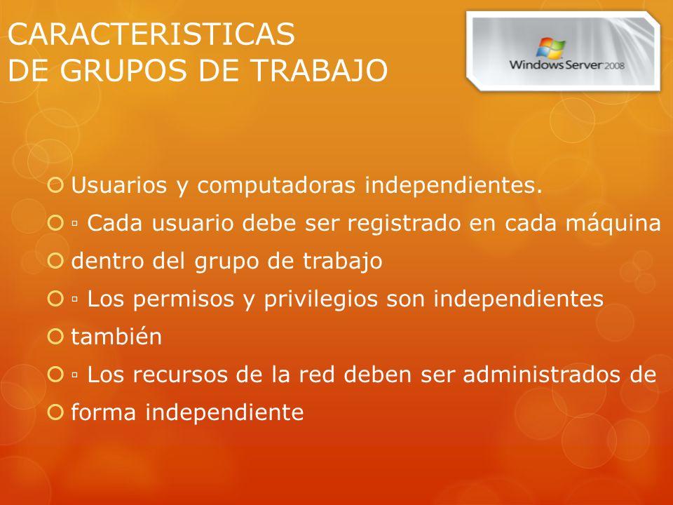 CARACTERISTICAS DE GRUPOS DE TRABAJO Usuarios y computadoras independientes.