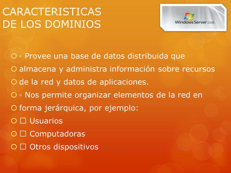 CARACTERISTICAS DE LOS DOMINIOS Provee una base de datos distribuida que almacena y administra información sobre recursos de la red y datos de aplicac
