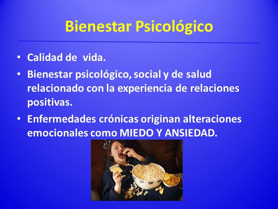 Bienestar Psicológico Calidad de vida. Bienestar psicológico, social y de salud relacionado con la experiencia de relaciones positivas. Enfermedades c
