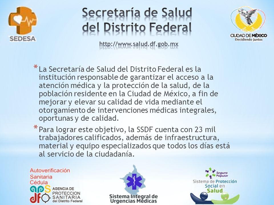 * La Secretaría de Salud del Distrito Federal es la institución responsable de garantizar el acceso a la atención médica y la protección de la salud,