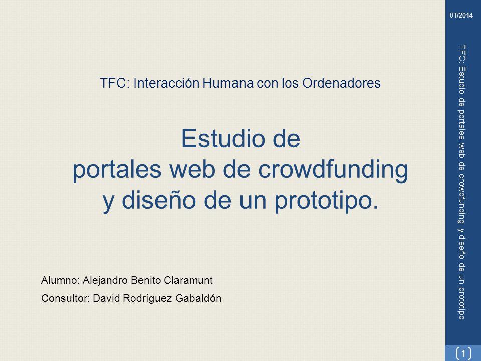 TFC: Interacción Humana con los Ordenadores Estudio de portales web de crowdfunding y diseño de un prototipo. Alumno: Alejandro Benito Claramunt Consu