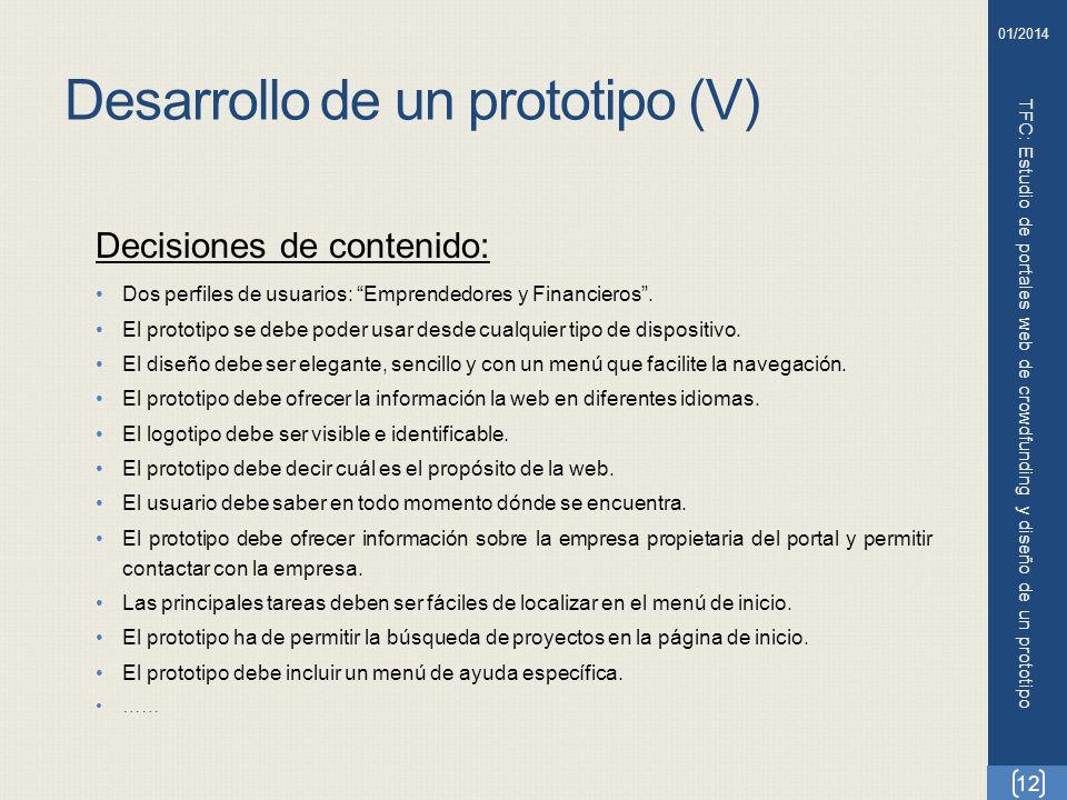 Desarrollo de un prototipo (V) TFC: Estudio de portales web de crowdfunding y diseño de un prototipo 12 01/2014 Decisiones de contenido: Dos perfiles