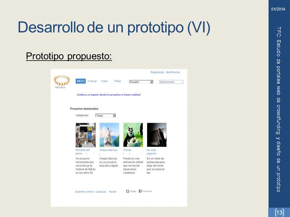 Desarrollo de un prototipo (VI) TFC: Estudio de portales web de crowdfunding y diseño de un prototipo 13 01/2014 Prototipo propuesto: