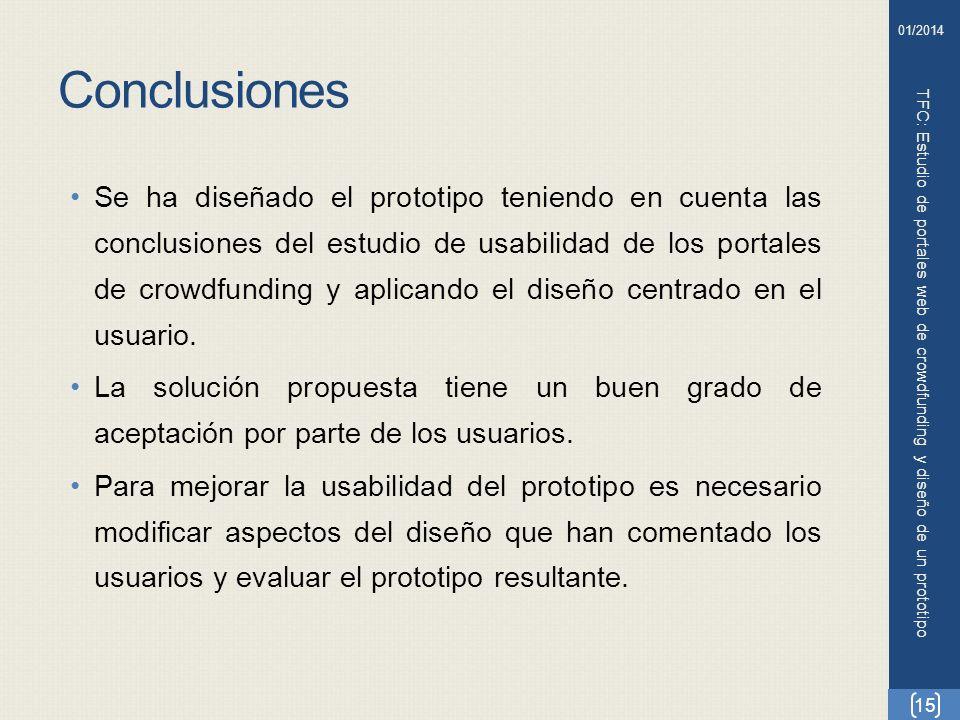 Conclusiones TFC: Estudio de portales web de crowdfunding y diseño de un prototipo Se ha diseñado el prototipo teniendo en cuenta las conclusiones del