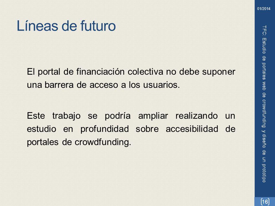 Líneas de futuro TFC: Estudio de portales web de crowdfunding y diseño de un prototipo El portal de financiación colectiva no debe suponer una barrera