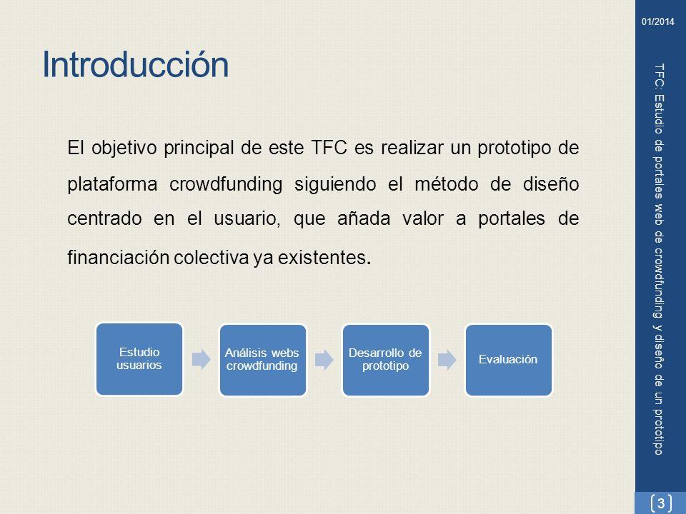 Desarrollo de un prototipo (VII) TFC: Estudio de portales web de crowdfunding y diseño de un prototipo 14 01/2014 Evaluación del prototipo: Los usuarios en general valoran: PositivamenteNegativamente Simplicidad del diseñoTamaño de fuente de algunos rótulos Facilidad de navegaciónEl logo no enlaza a la página Inicio Información accesibleTexto de FAQs se solapa con el menú inferior