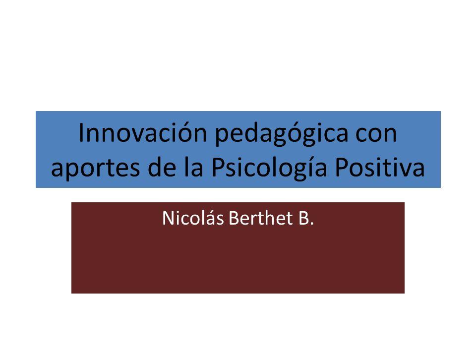 Innovación pedagógica con aportes de la Psicología Positiva Nicolás Berthet B.