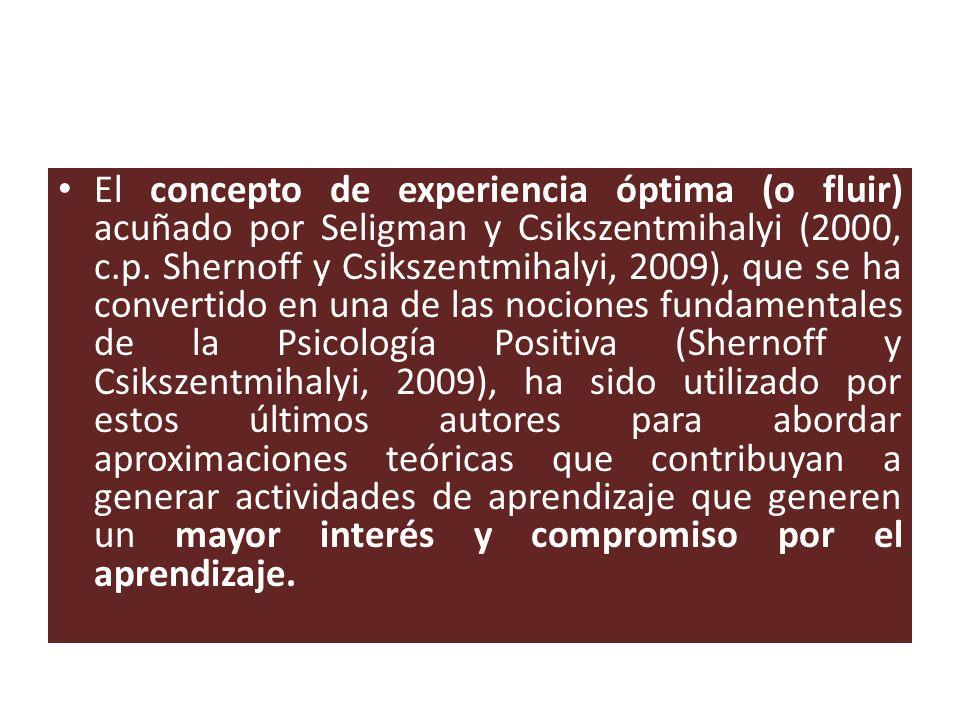 El concepto de experiencia óptima (o fluir) acuñado por Seligman y Csikszentmihalyi (2000, c.p. Shernoff y Csikszentmihalyi, 2009), que se ha converti