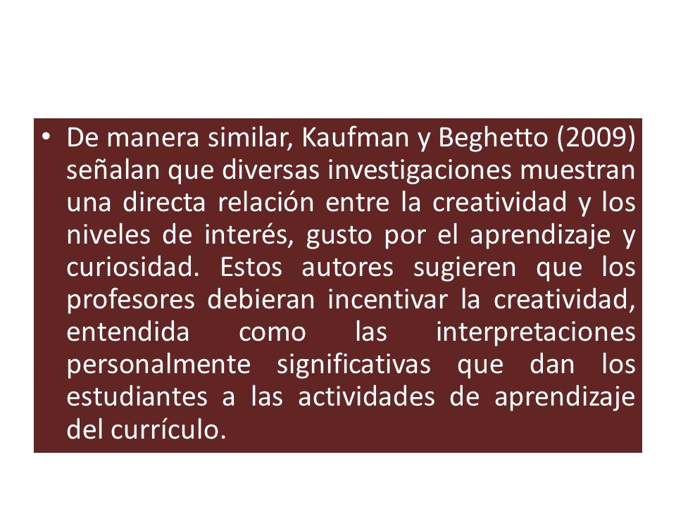 De manera similar, Kaufman y Beghetto (2009) señalan que diversas investigaciones muestran una directa relación entre la creatividad y los niveles de