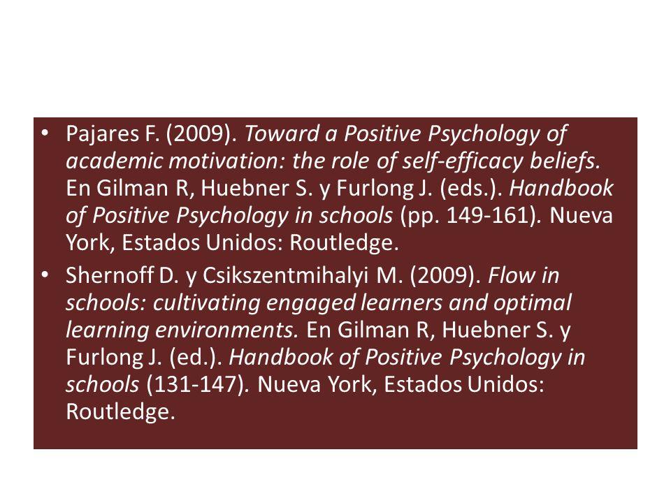 Pajares F. (2009). Toward a Positive Psychology of academic motivation: the role of self-efficacy beliefs. En Gilman R, Huebner S. y Furlong J. (eds.)