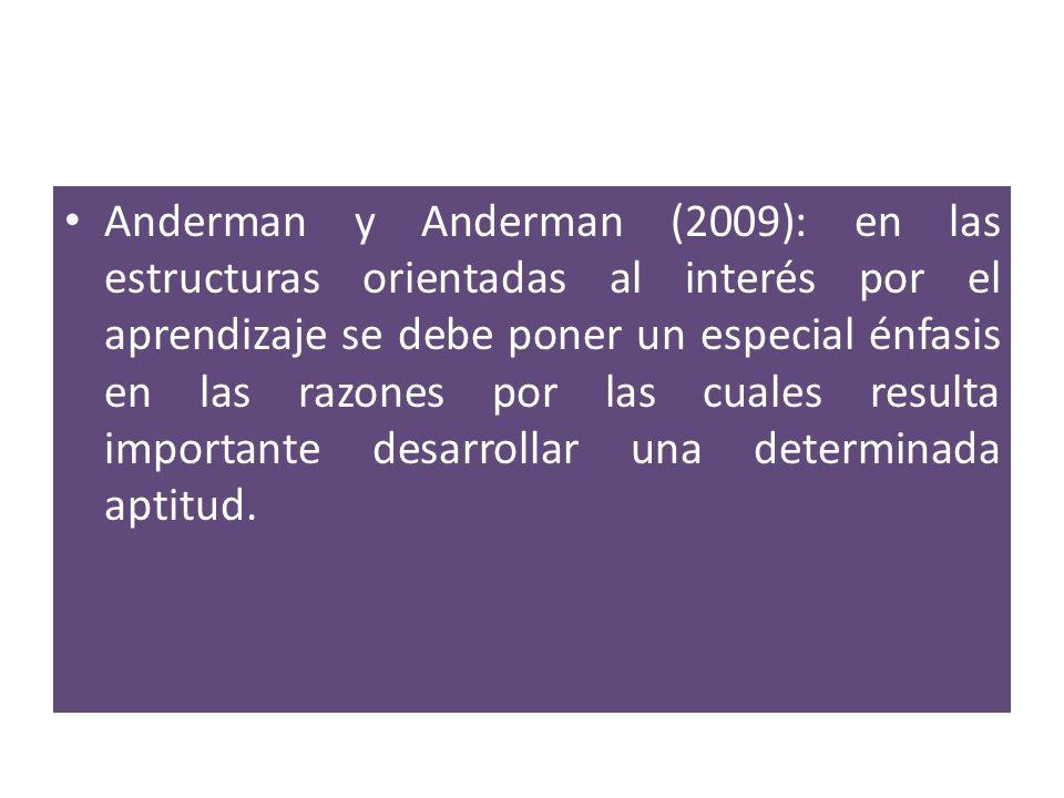 Anderman y Anderman (2009): en las estructuras orientadas al interés por el aprendizaje se debe poner un especial énfasis en las razones por las cuale