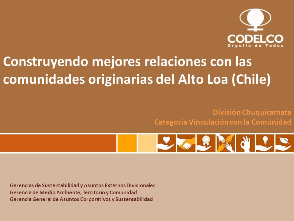 Construyendo mejores relaciones con las comunidades originarias del Alto Loa (Chile) División Chuquicamata Categoría Vinculación con la Comunidad Gere