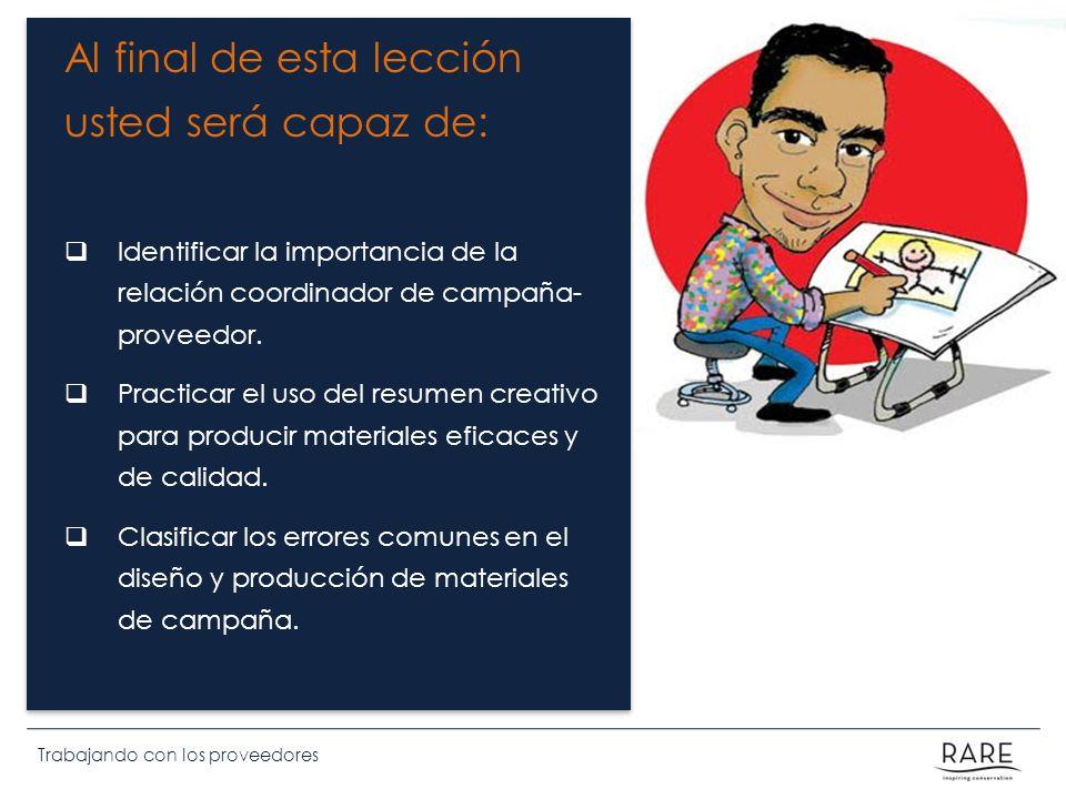 Trabajando con proveedores Actividad: Trabajando con proveedores Propósito: Identificar la importancia de la relación coordinador de campaña-proveedor.