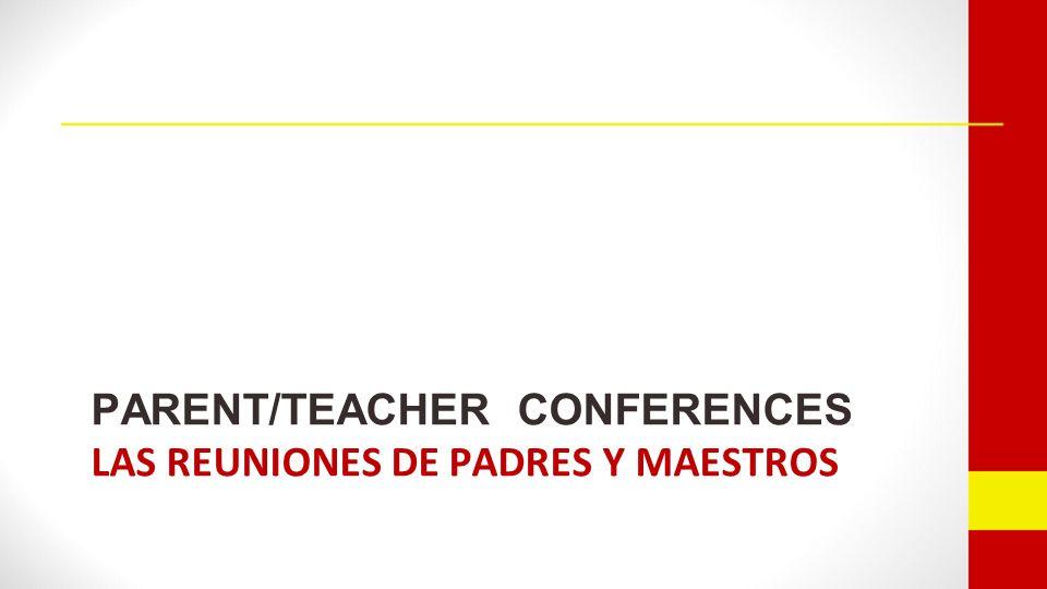 PARENT/TEACHER CONFERENCES LAS REUNIONES DE PADRES Y MAESTROS