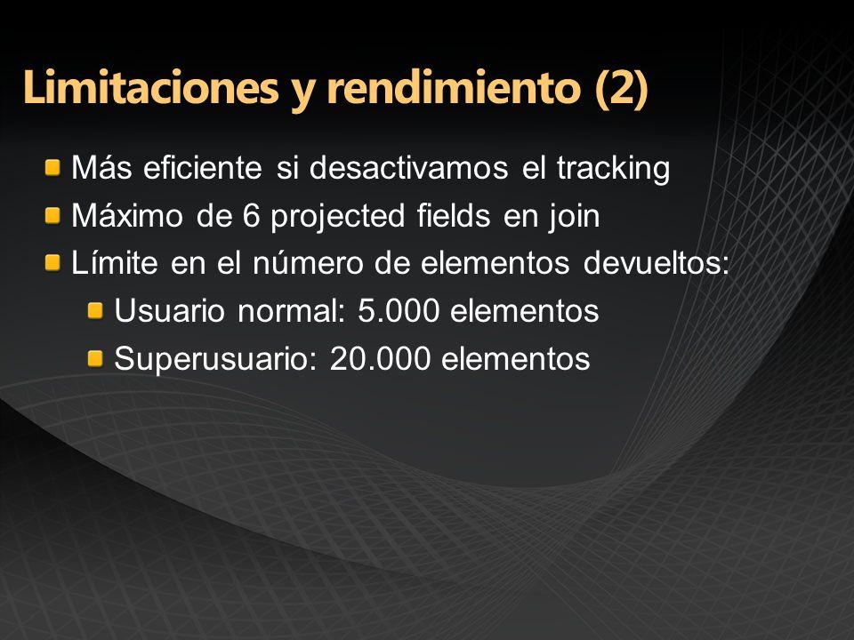 Más eficiente si desactivamos el tracking Máximo de 6 projected fields en join Límite en el número de elementos devueltos: Usuario normal: 5.000 elementos Superusuario: 20.000 elementos