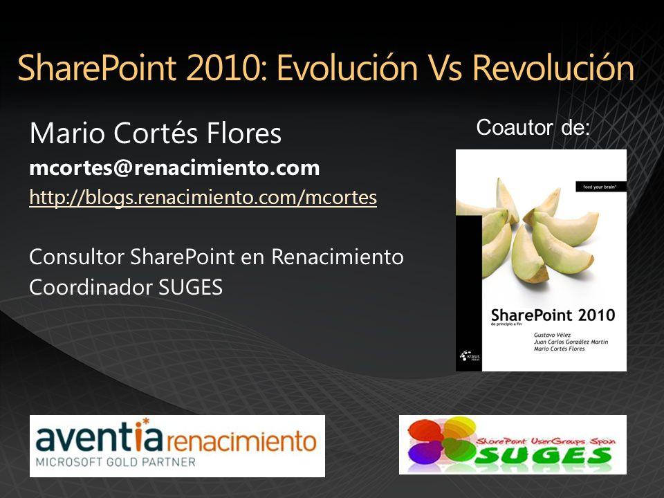 Mario Cortés Flores mcortes@renacimiento.com http://blogs.renacimiento.com/mcortes Consultor SharePoint en Renacimiento Coordinador SUGES Coautor de: