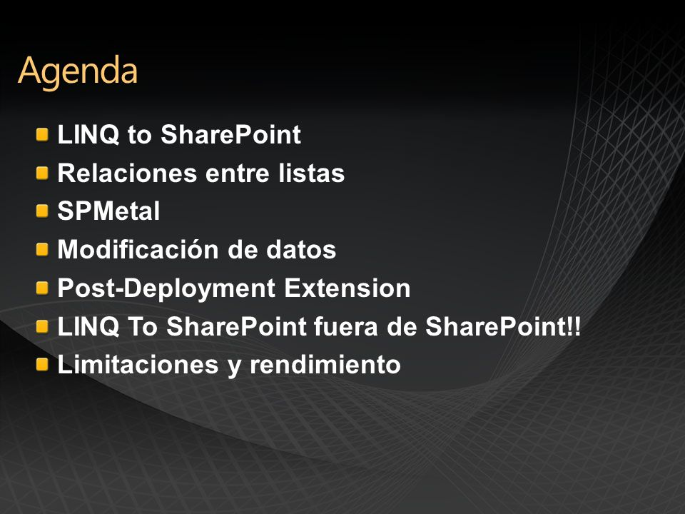 LINQ to SharePoint Relaciones entre listas SPMetal Modificación de datos Post-Deployment Extension LINQ To SharePoint fuera de SharePoint!! Limitacion
