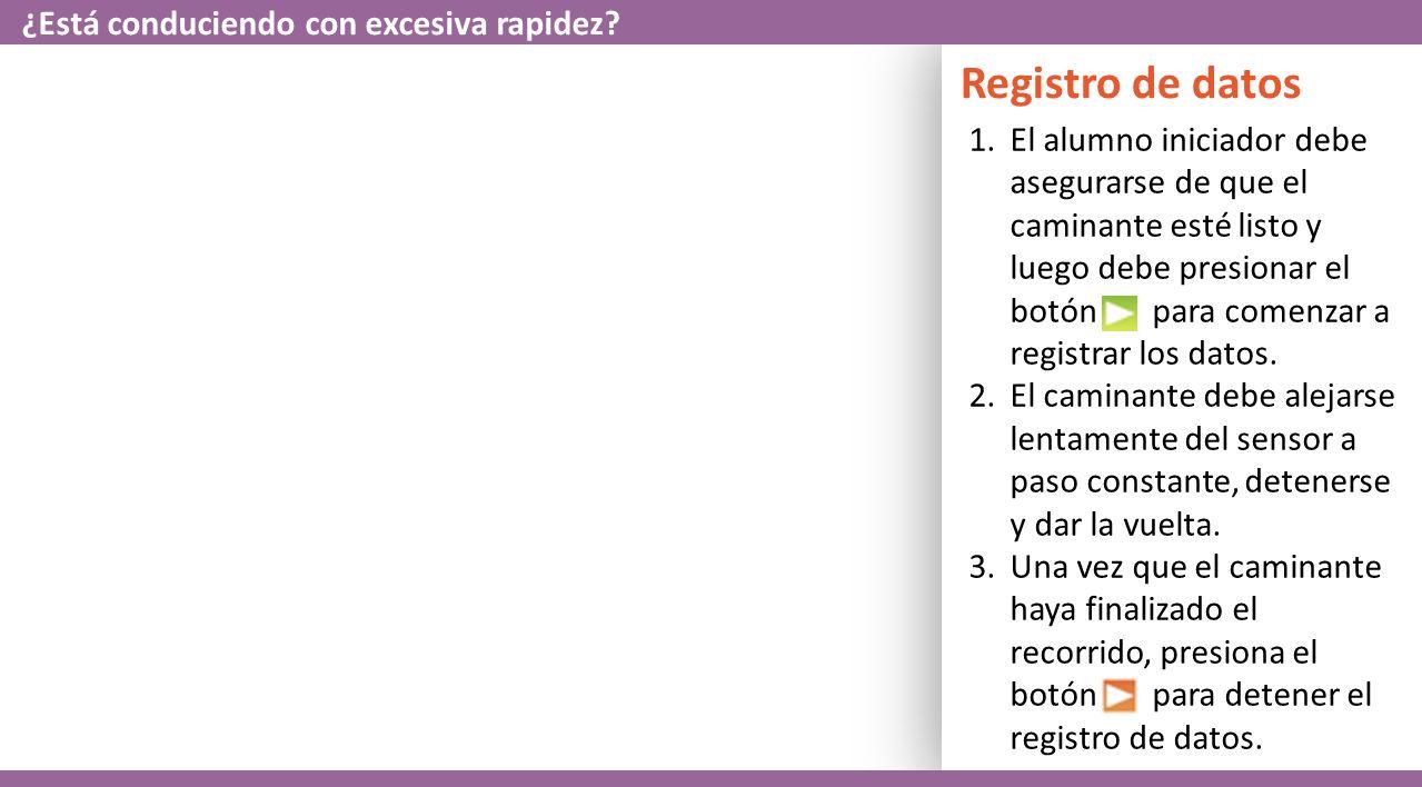Registro de datos 1.El alumno iniciador debe asegurarse de que el caminante esté listo y luego debe presionar el botón para comenzar a registrar los datos.