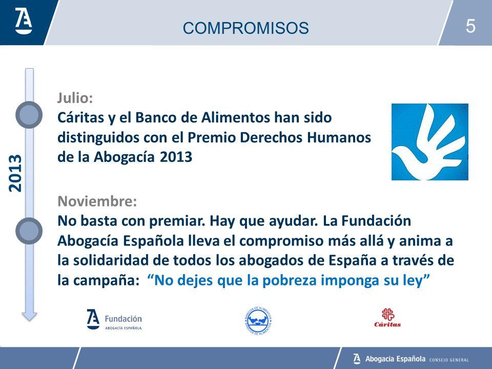 5 COMPROMISOS 2013 Julio: Cáritas y el Banco de Alimentos han sido distinguidos con el Premio Derechos Humanos de la Abogacía 2013 Noviembre: No basta con premiar.