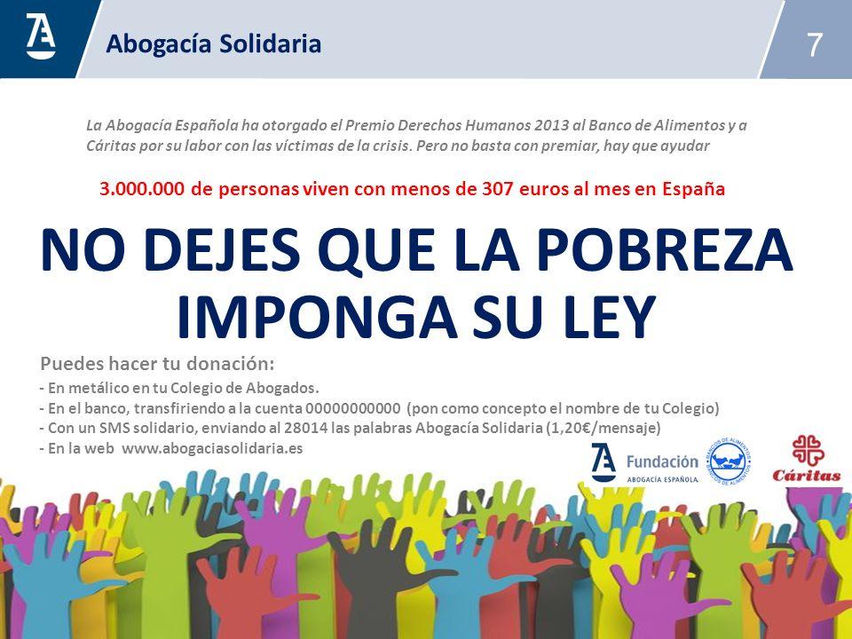 7 - En la web www.abogaciasolidaria.es Abogacía Solidaria La Abogacía Española ha otorgado el Premio Derechos Humanos 2013 al Banco de Alimentos y a Cáritas por su labor con las víctimas de la crisis.