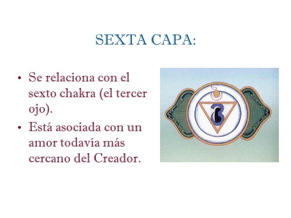 Se relaciona con el sexto chakra (el tercer ojo). Está asociada con un amor todavía más cercano del Creador. SEXTA CAPA: