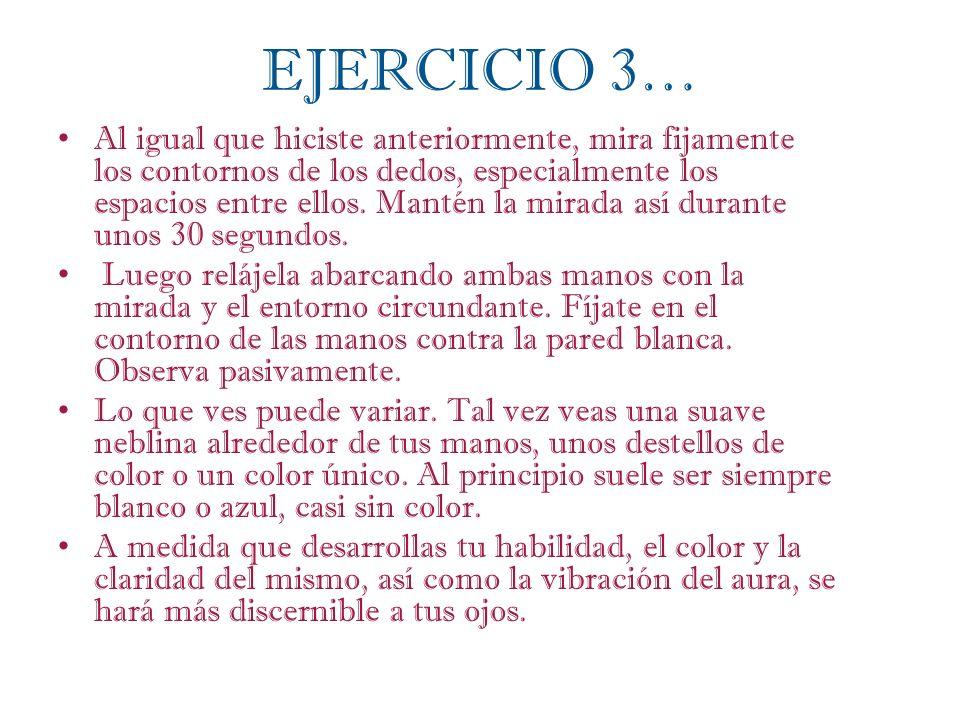 EJERCICIO 3… Al igual que hiciste anteriormente, mira fijamente los contornos de los dedos, especialmente los espacios entre ellos. Mantén la mirada a