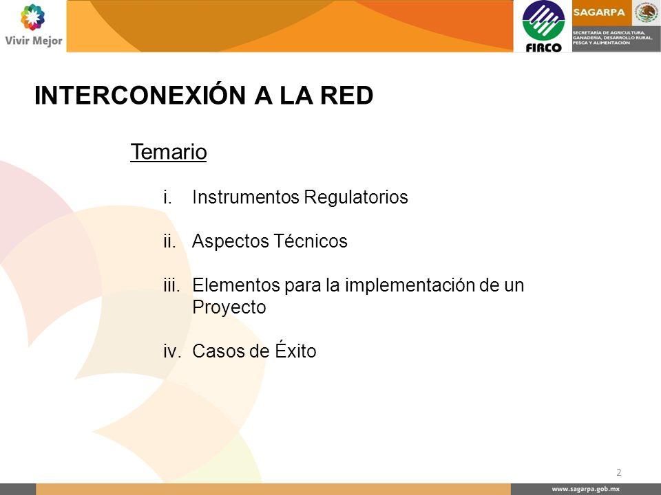 Temario i.Instrumentos Regulatorios ii.Aspectos Técnicos iii.Elementos para la implementación de un Proyecto iv.Casos de Éxito INTERCONEXIÓN A LA RED