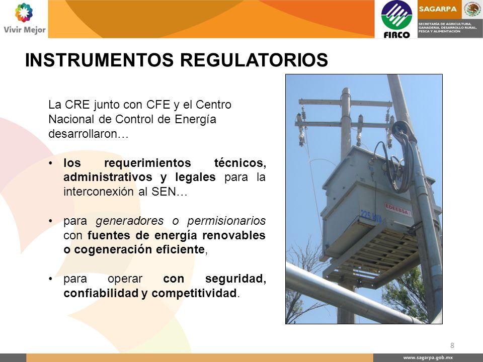 INSTRUMENTOS REGULATORIOS La CRE junto con CFE y el Centro Nacional de Control de Energía desarrollaron… los requerimientos técnicos, administrativos