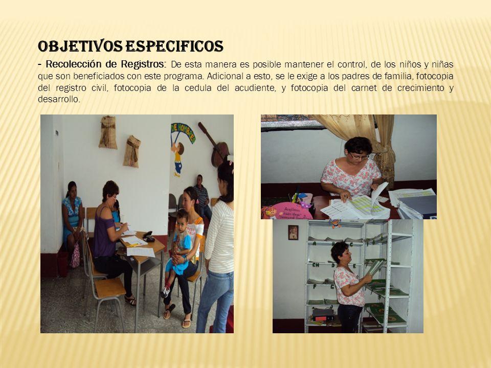 OBJETIVOS ESPECIFICOS - Recolección de Registros: De esta manera es posible mantener el control, de los niños y niñas que son beneficiados con este pr