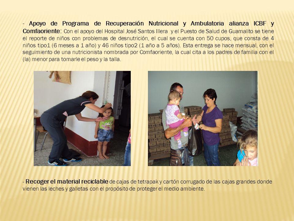 - Apoyo de Programa de Recuperación Nutricional y Ambulatoria alianza ICBF y Comfaoriente: Con el apoyo del Hospital José Santos Illera y el Puesto de