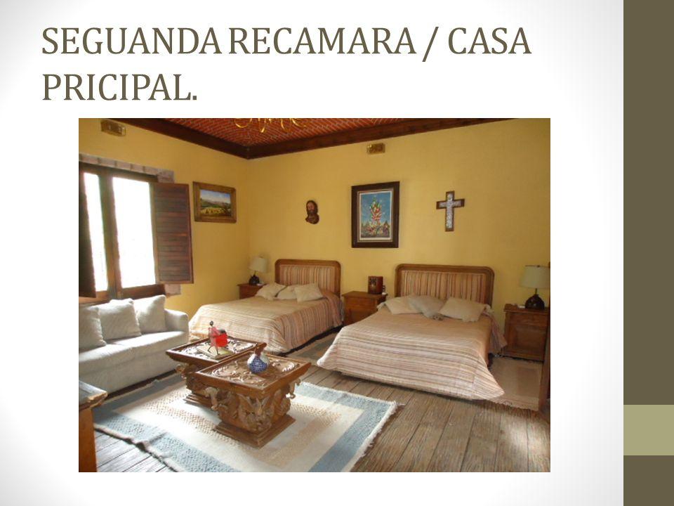 SEGUANDA RECAMARA / CASA PRICIPAL.