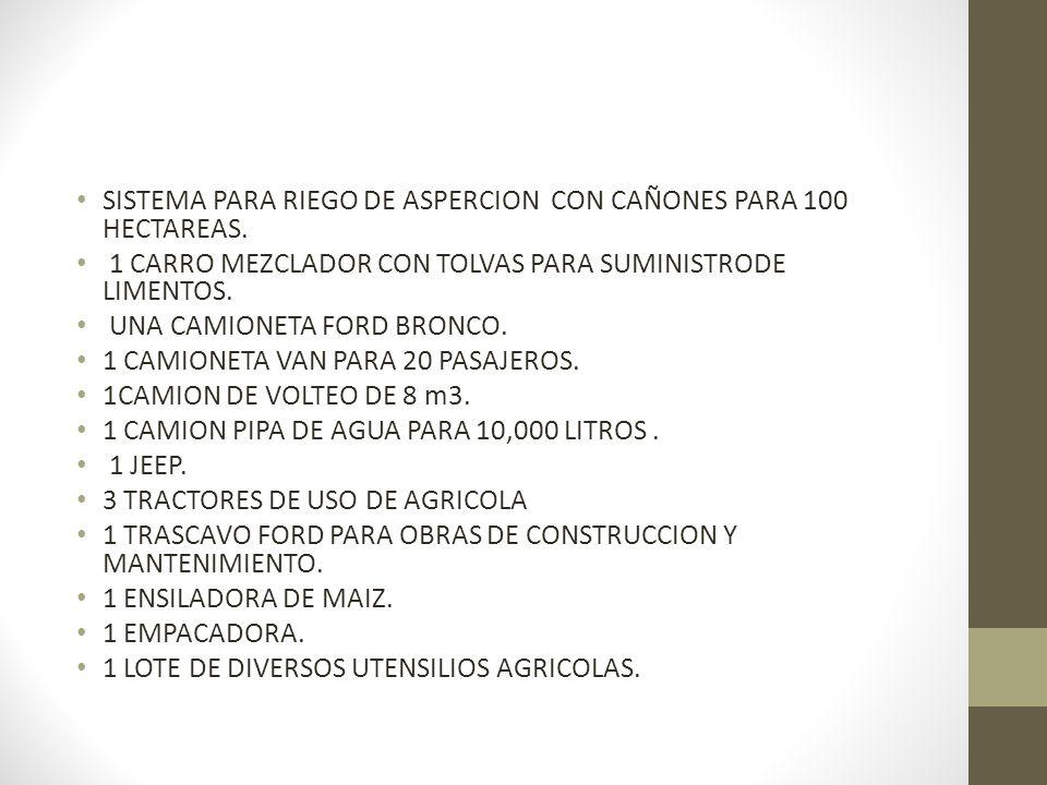 SISTEMA PARA RIEGO DE ASPERCION CON CAÑONES PARA 100 HECTAREAS. 1 CARRO MEZCLADOR CON TOLVAS PARA SUMINISTRODE LIMENTOS. UNA CAMIONETA FORD BRONCO. 1