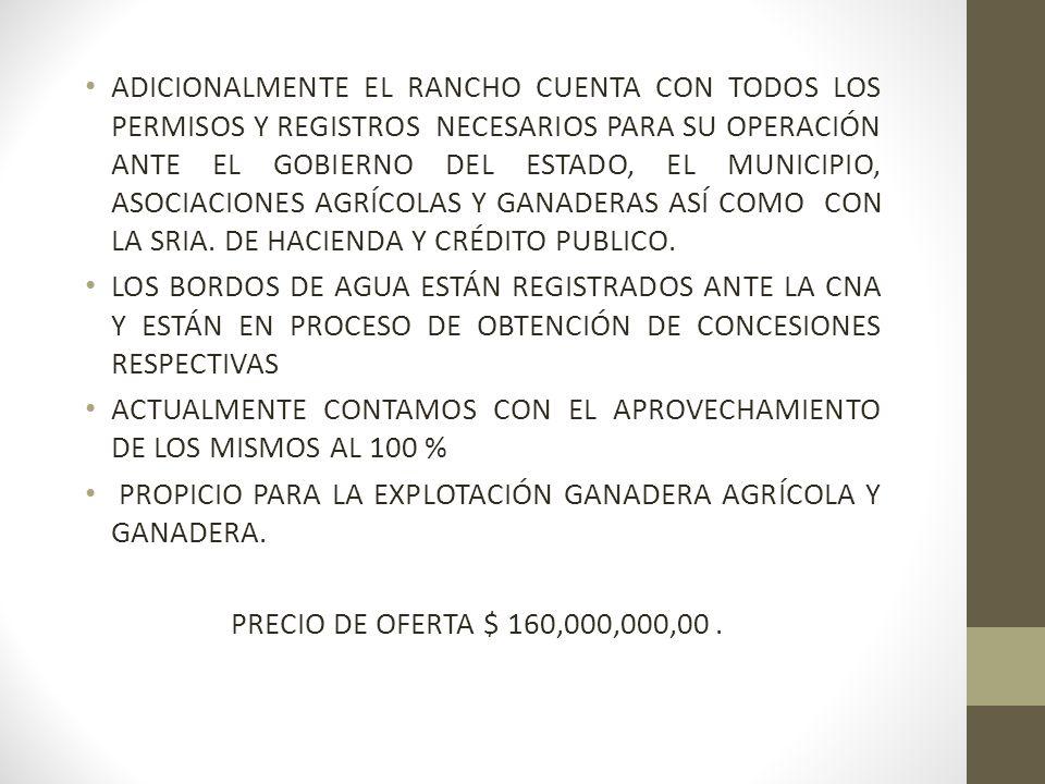ADICIONALMENTE EL RANCHO CUENTA CON TODOS LOS PERMISOS Y REGISTROS NECESARIOS PARA SU OPERACIÓN ANTE EL GOBIERNO DEL ESTADO, EL MUNICIPIO, ASOCIACIONE