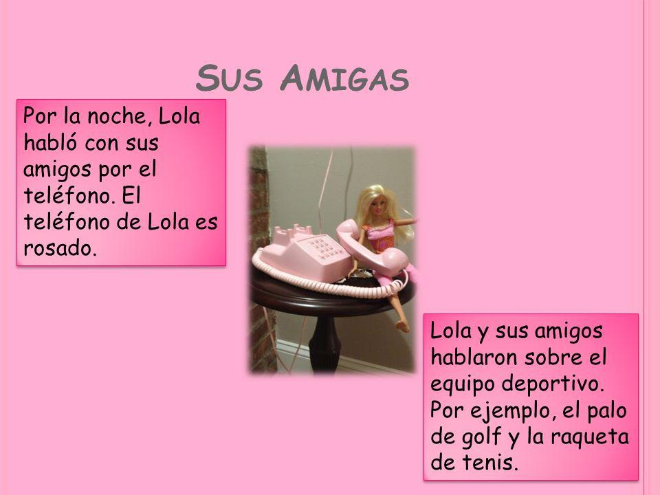 S US A MIGAS Por la noche, Lola habló con sus amigos por el teléfono. El teléfono de Lola es rosado. Lola y sus amigos hablaron sobre el equipo deport