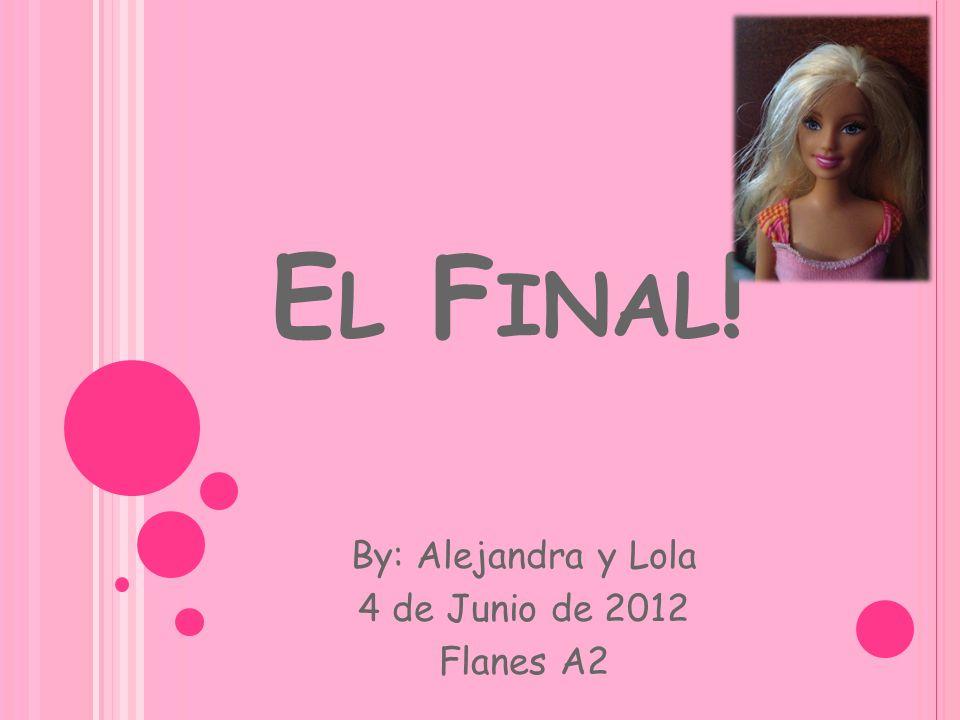 E L F INAL ! By: Alejandra y Lola 4 de Junio de 2012 Flanes A2