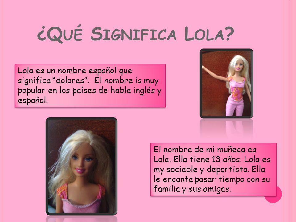 ¿Q UÉ S IGNIFICA L OLA .Lola es un nombre español que significa dolores.