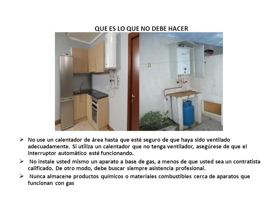 QUE ES LO QUE NO DEBE HACER No use un calentador de área hasta que esté seguro de que haya sido ventilado adecuadamente. Si utiliza un calentador que