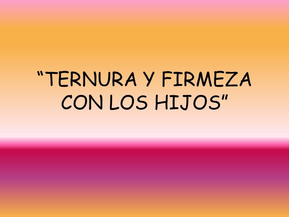 TERNURA Y FIRMEZA CON LOS HIJOS